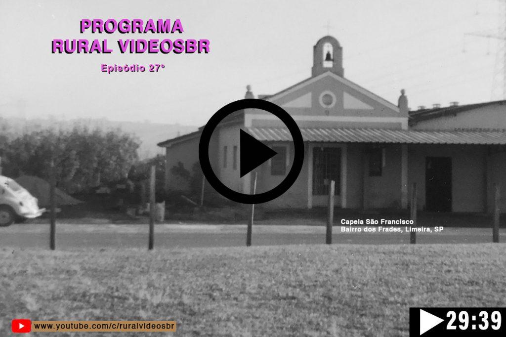 Episódio 27 - Clique na imagem para assistir o Programa RURAL VÍDEOS BR Assista: Comunidade São Francisco