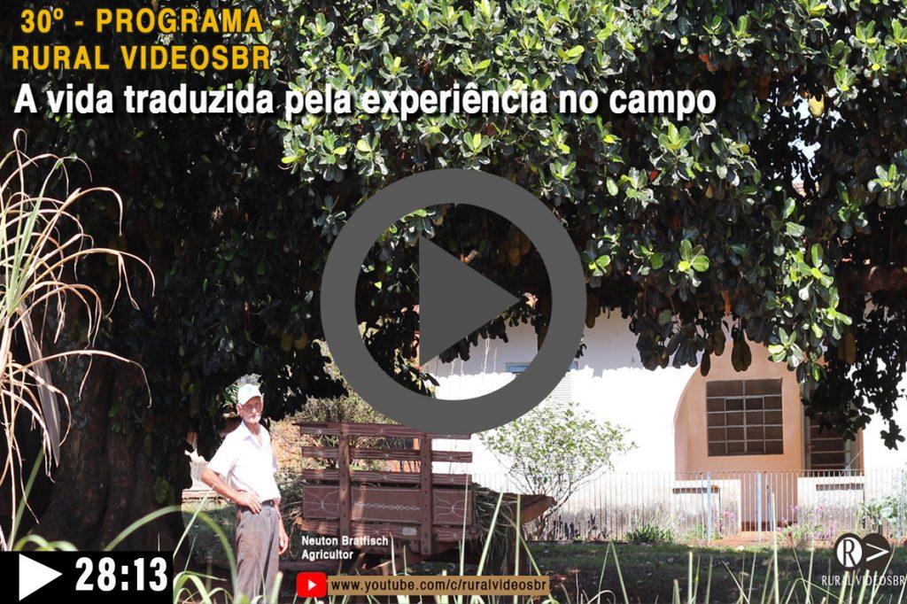 Episódio 30 - Clique na imagem para assistir o Programa RURAL VÍDEOS BR Assista: A vida traduzida pela experiência no campo
